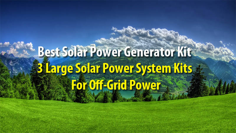 Best Solar Power Generator Kit for Off-grid Power